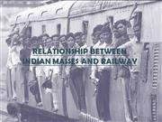 RELATIONSHIP BETWEEN INDIAN MASSES AND RAILWAY ppt
