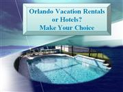 Orlando Vacation Rentals or Hotels - Make Your Choice